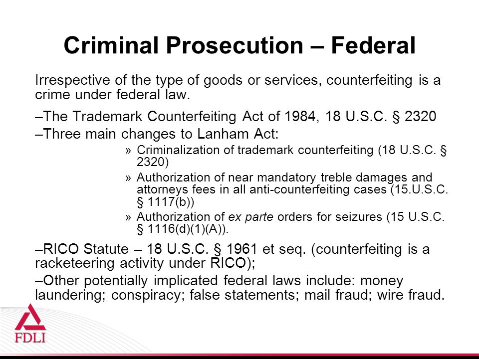Criminal Prosecution – Federal Irrespective of the type of goods or services, counterfeiting is a crime under federal law.