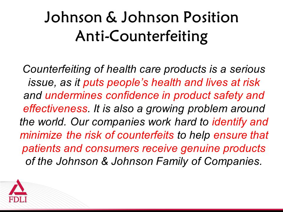 Johnson & Johnson Position Anti-Counterfeiting Counterfeiting of health care products is a serious issue, as it puts people's health and lives at risk and undermines confidence in product safety and effectiveness.