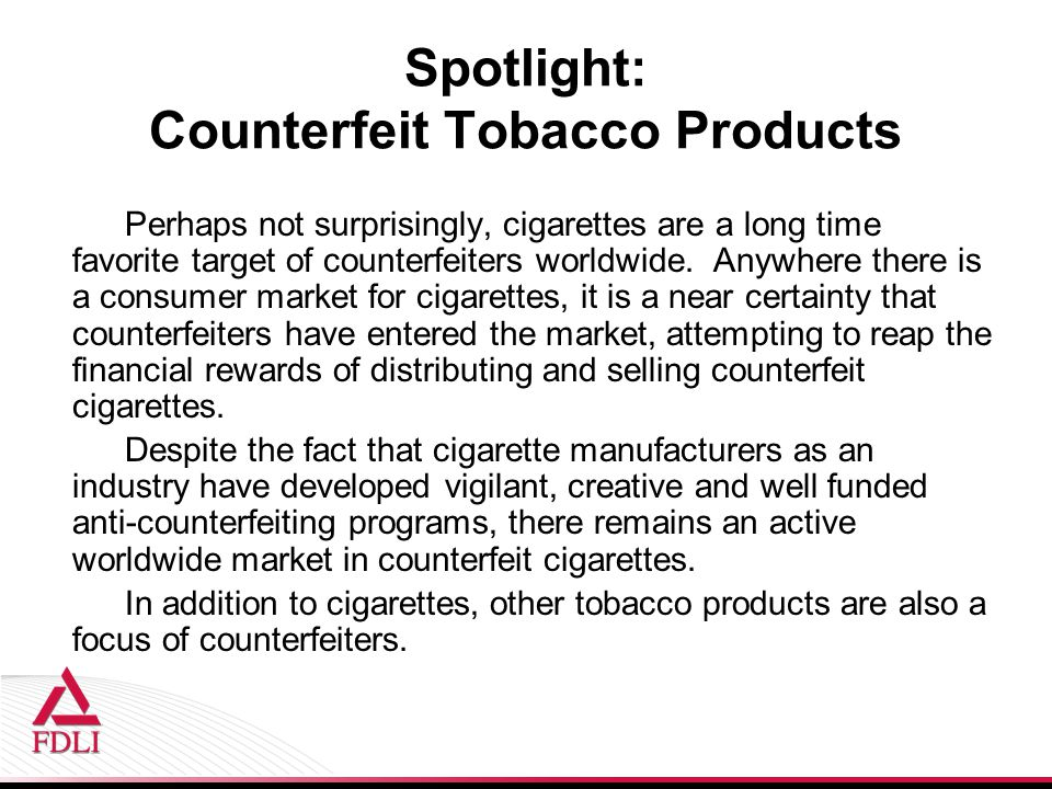 Spotlight: Counterfeit Tobacco Products Perhaps not surprisingly, cigarettes are a long time favorite target of counterfeiters worldwide.