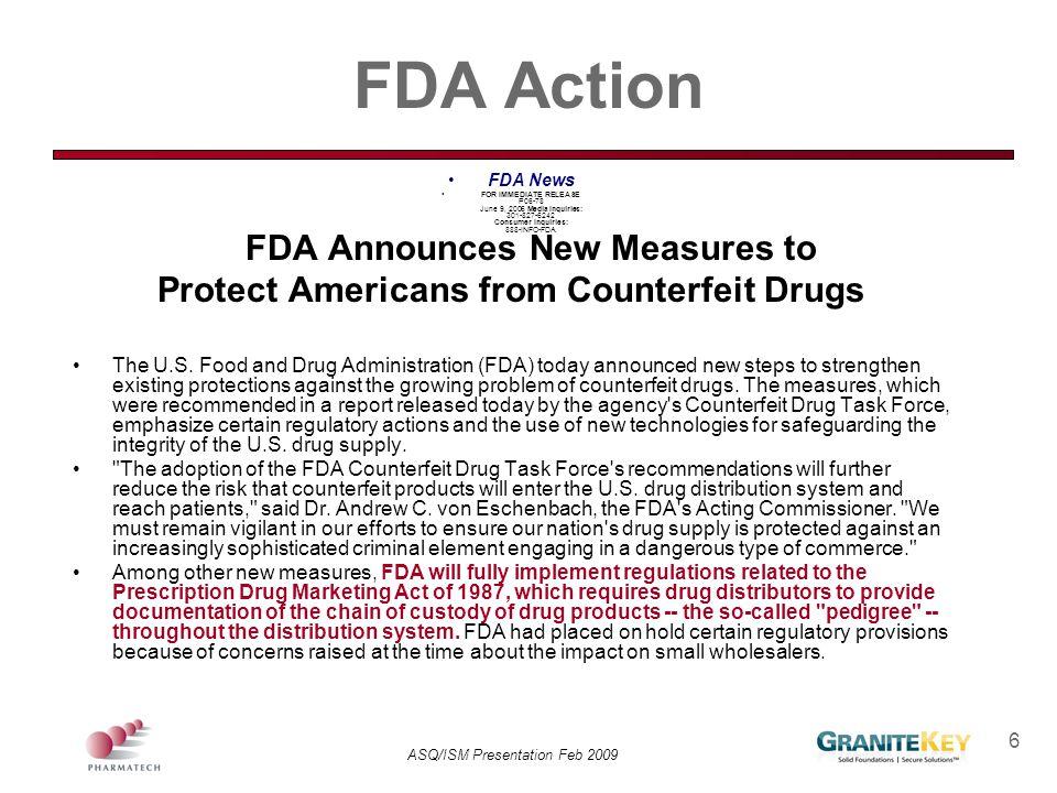 ASQ/ISM Presentation Feb 2009 6 FDA Action FDA News FOR IMMEDIATE RELEASE P06-78 June 9, 2006 Media Inquiries: 301-827-6242 Consumer Inquiries: 888-IN