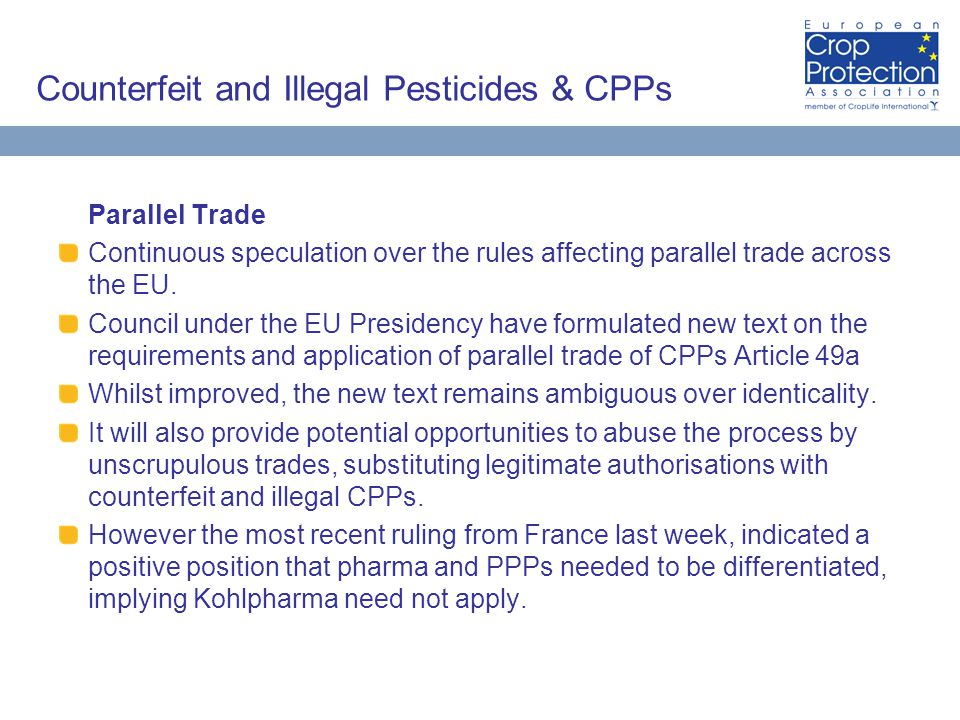 Counterfeit and Illegal Pesticides & CPPs Parallel Trade Continuous speculation over the rules affecting parallel trade across the EU.