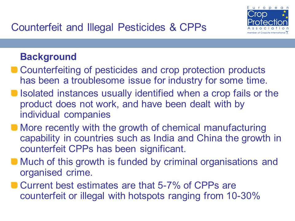 Counterfeit and Illegal Pesticides & CPPs Background Counterfeiting of pesticides and crop protection products has been a troublesome issue for industry for some time.