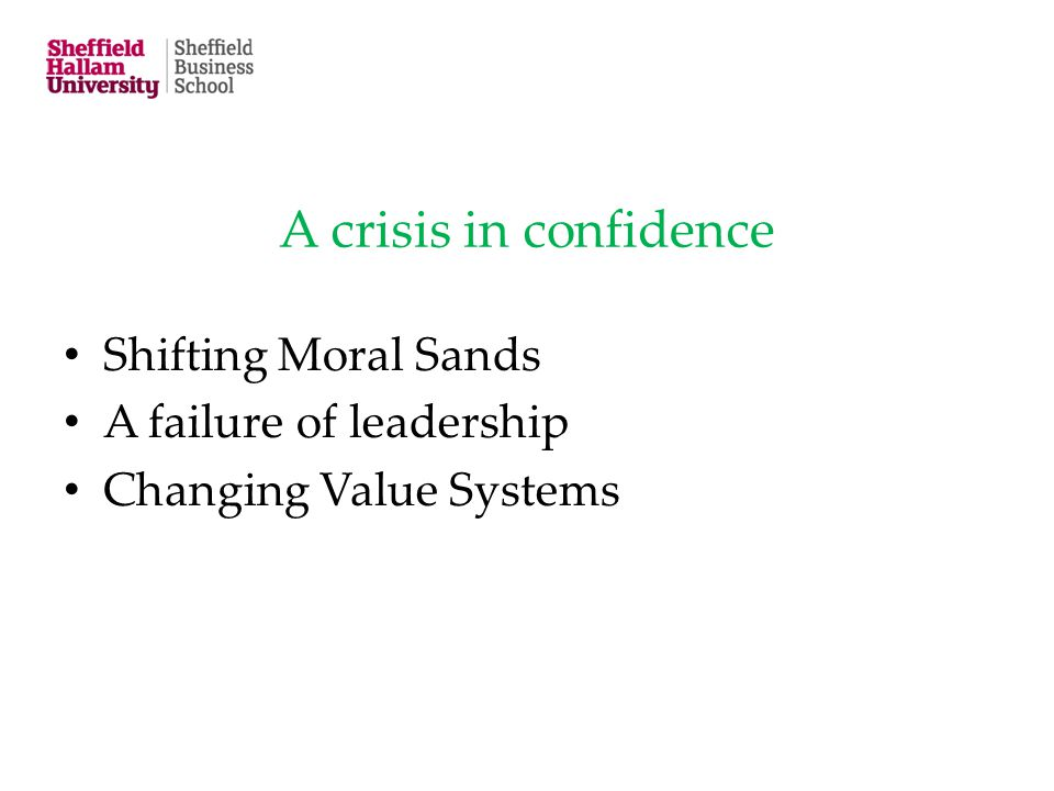 A crisis in confidence Shifting Moral Sands A failure of leadership Changing Value Systems
