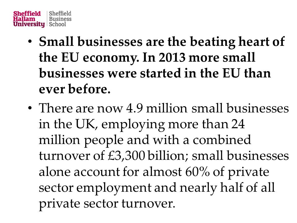 Small businesses are the beating heart of the EU economy. In 2013 more small businesses were started in the EU than ever before. There are now 4.9 mil