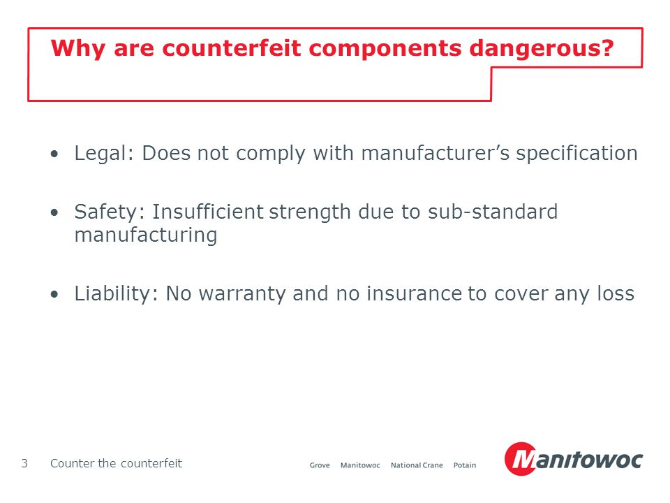 Counter the counterfeit3 Legal: Does not comply with manufacturer's specification Safety: Insufficient strength due to sub-standard manufacturing Liab