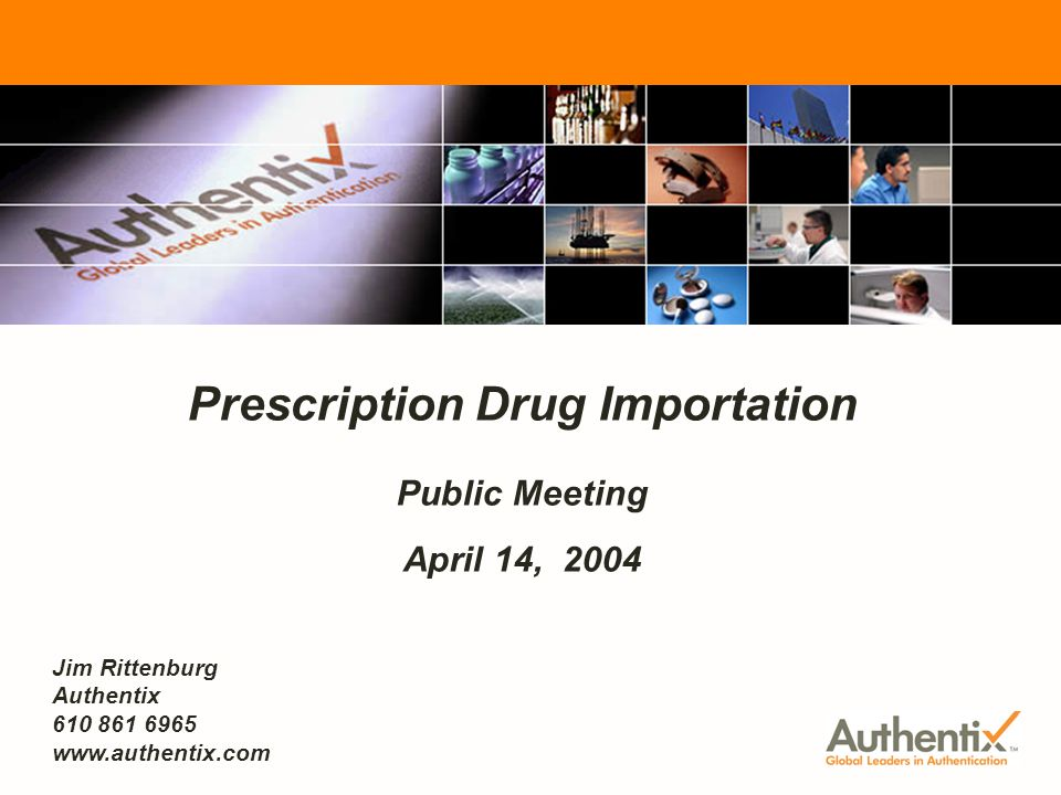 FDA Prescription Drug Importation - Public Meeting April 14, 2004 1 Prescription Drug Importation Public Meeting April 14, 2004 Jim Rittenburg Authent