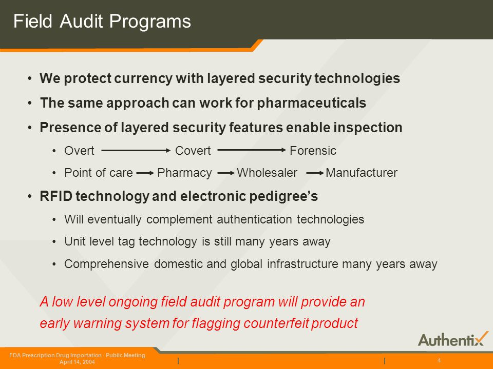 FDA Prescription Drug Importation - Public Meeting April 14, 2004 4 Field Audit Programs We protect currency with layered security technologies The sa
