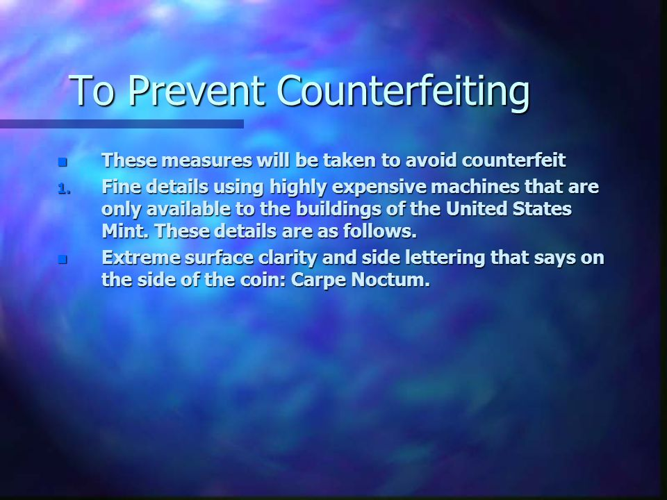 Rationale n Due to it's low reactivity it will be hard to counterfeit.