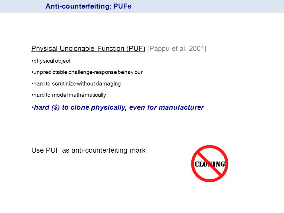 Physical Unclonable Function (PUF) [Pappu et al.
