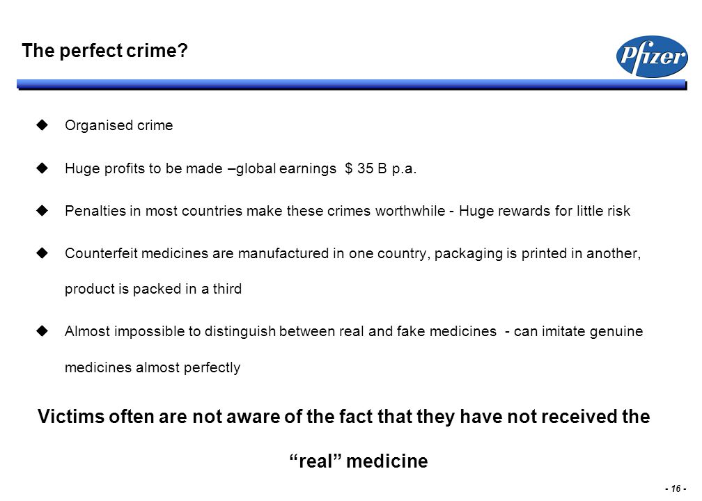 - 16 - The perfect crime?  Organised crime  Huge profits to be made –global earnings $ 35 B p.a.  Penalties in most countries make these crimes wor