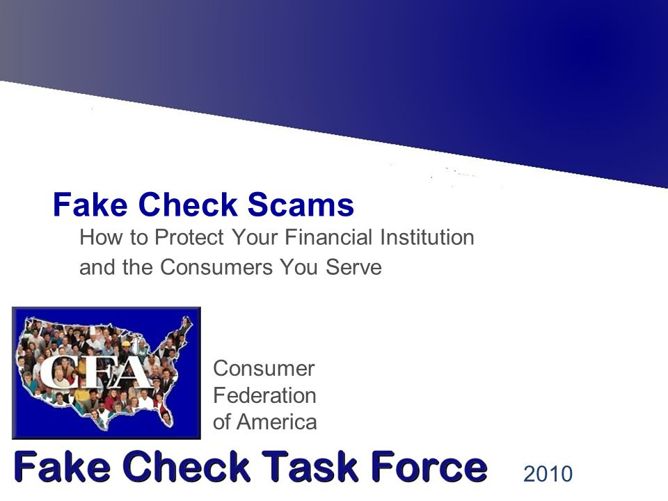 Consumer Federation of America Fake Check Scams How to Protect Your Financial Institution and the Consumers You Serve 2010