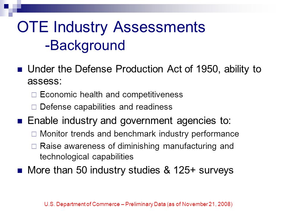 U.S. Department of Commerce – Preliminary Data (as of November 21, 2008) OTE Industry Assessments - Background Under the Defense Production Act of 195