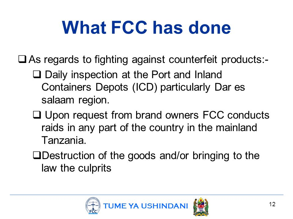 TUME YA USHINDANI What FCC has done  As regards to fighting against counterfeit products:-  Daily inspection at the Port and Inland Containers Depot