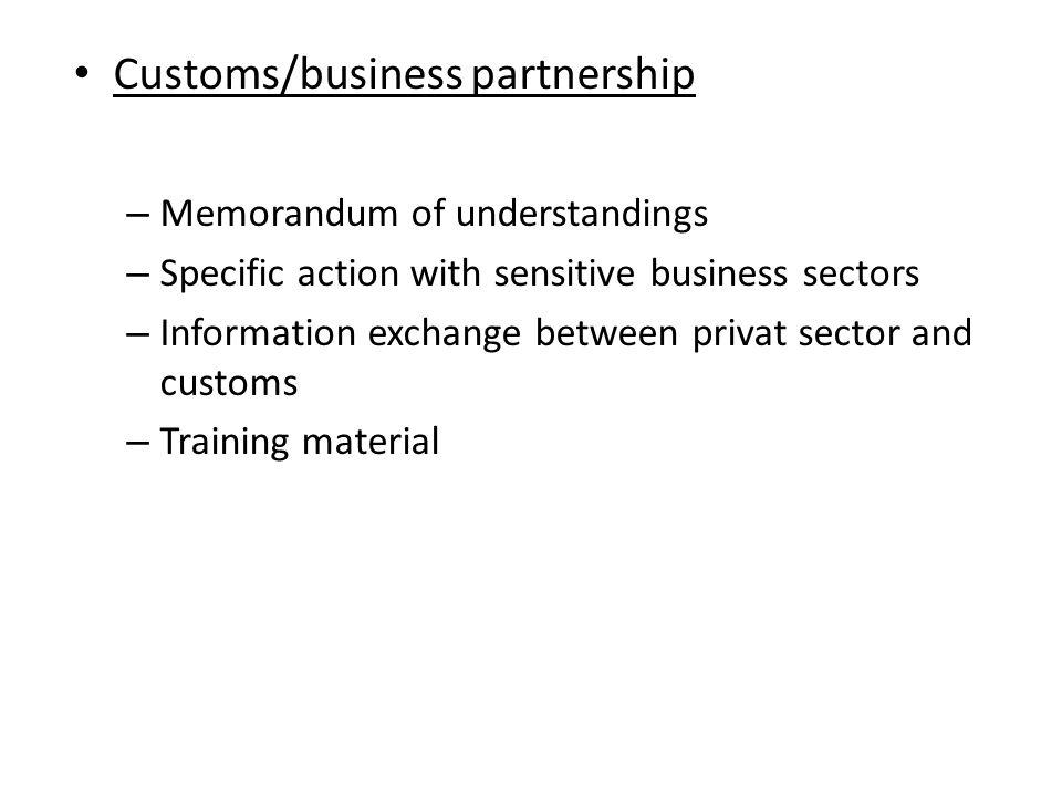 Customs/business partnership – Memorandum of understandings – Specific action with sensitive business sectors – Information exchange between privat sector and customs – Training material