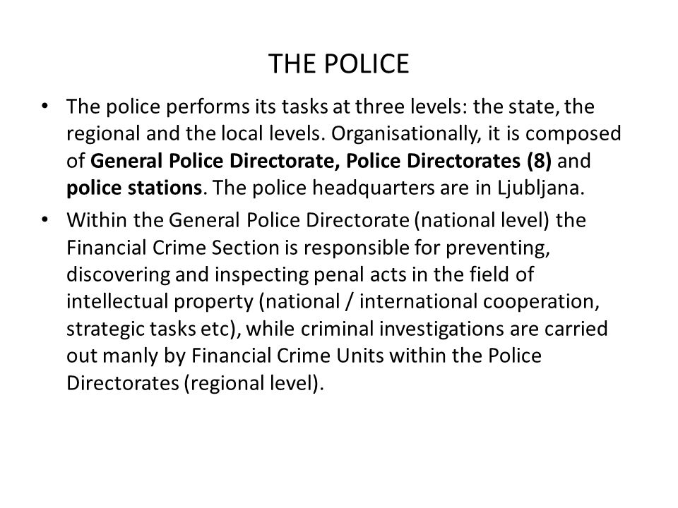THE POLICE The police performs its tasks at three levels: the state, the regional and the local levels.