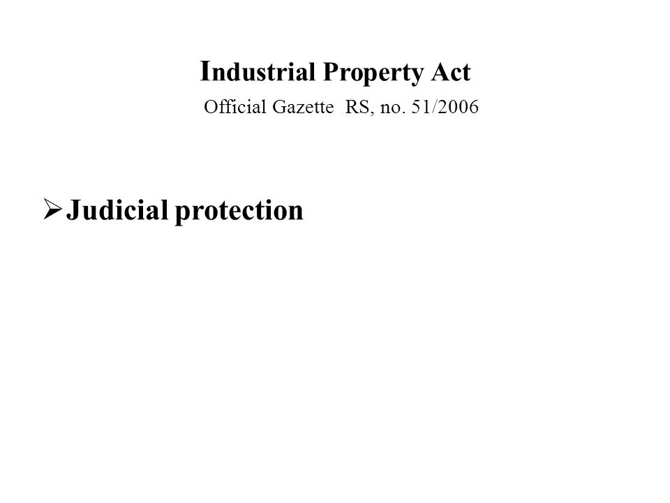 I ndustrial Property Act Official Gazette RS, no. 51/2006  Judicial protection