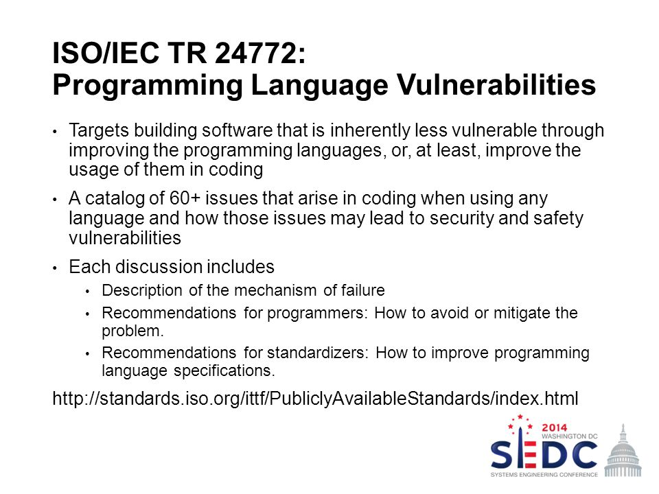ISO/IEC TR 24772: Programming Language Vulnerabilities Targets building software that is inherently less vulnerable through improving the programming