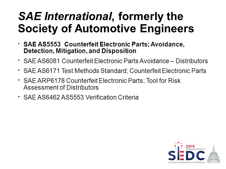 SAE International, formerly the Society of Automotive Engineers SAE AS5553 Counterfeit Electronic Parts; Avoidance, Detection, Mitigation, and Disposi