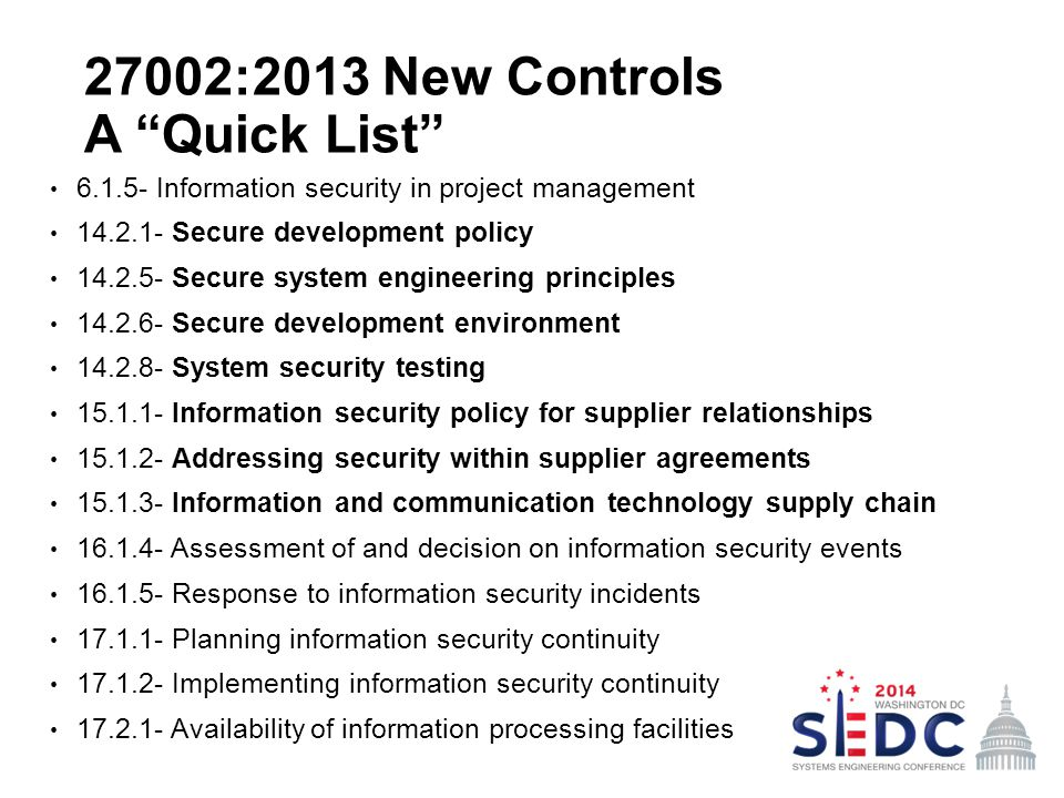 "27002:2013 New Controls A ""Quick List"" 6.1.5- Information security in project management 14.2.1- Secure development policy 14.2.5- Secure system engin"