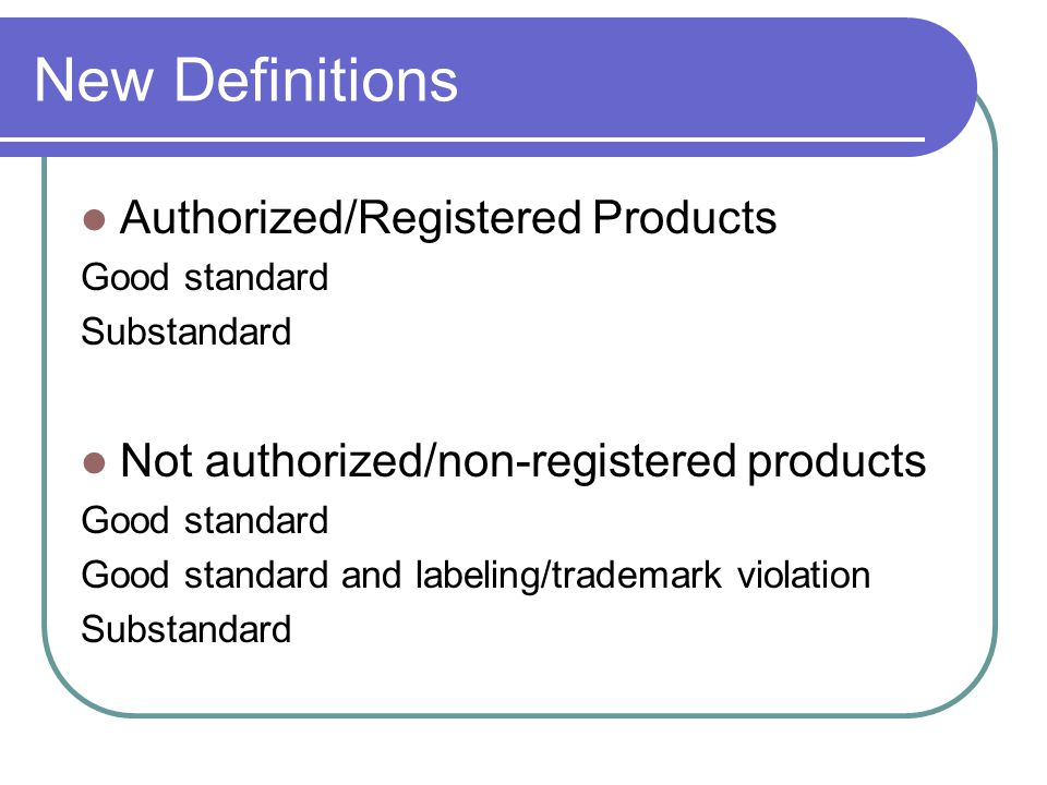 New Definitions Authorized/Registered Products Good standard Substandard Not authorized/non-registered products Good standard Good standard and labeli
