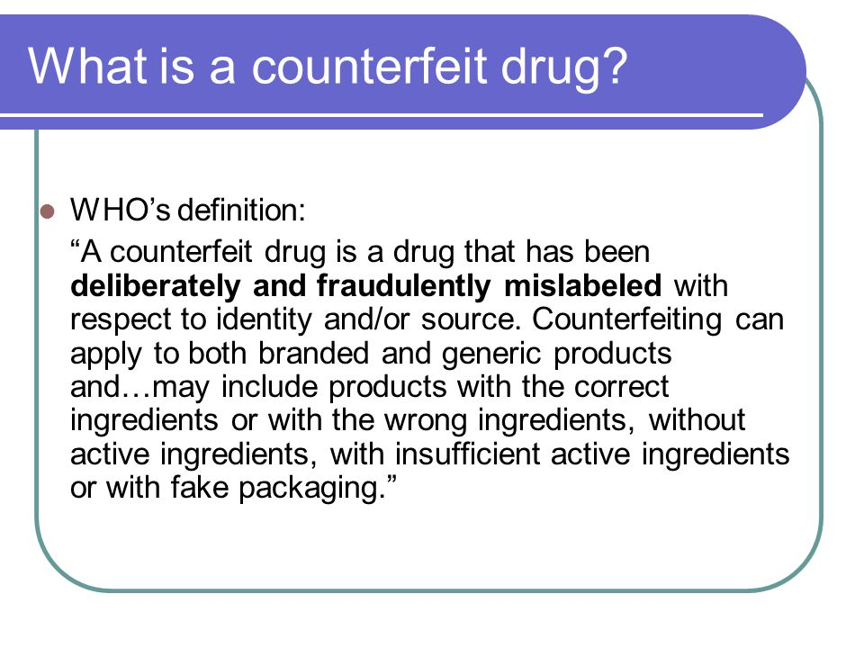 Counterfeit drugs 1.Substandard drugs : the amount of active substance is lower than as stated 2.