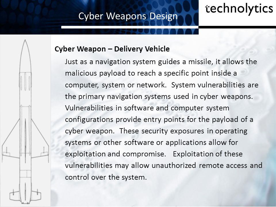 Cyber Weapons Design Cyber Weapon – Delivery Vehicle Just as a navigation system guides a missile, it allows the malicious payload to reach a specific