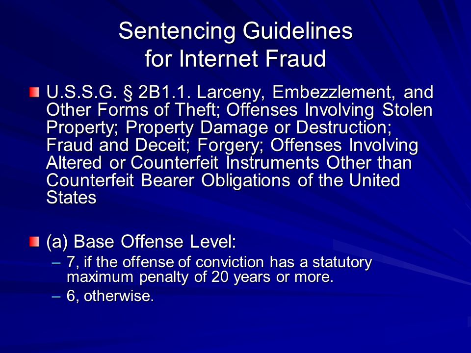 Sentencing Guidelines for Internet Fraud U.S.S.G. § 2B1.1. Larceny, Embezzlement, and Other Forms of Theft; Offenses Involving Stolen Property; Proper