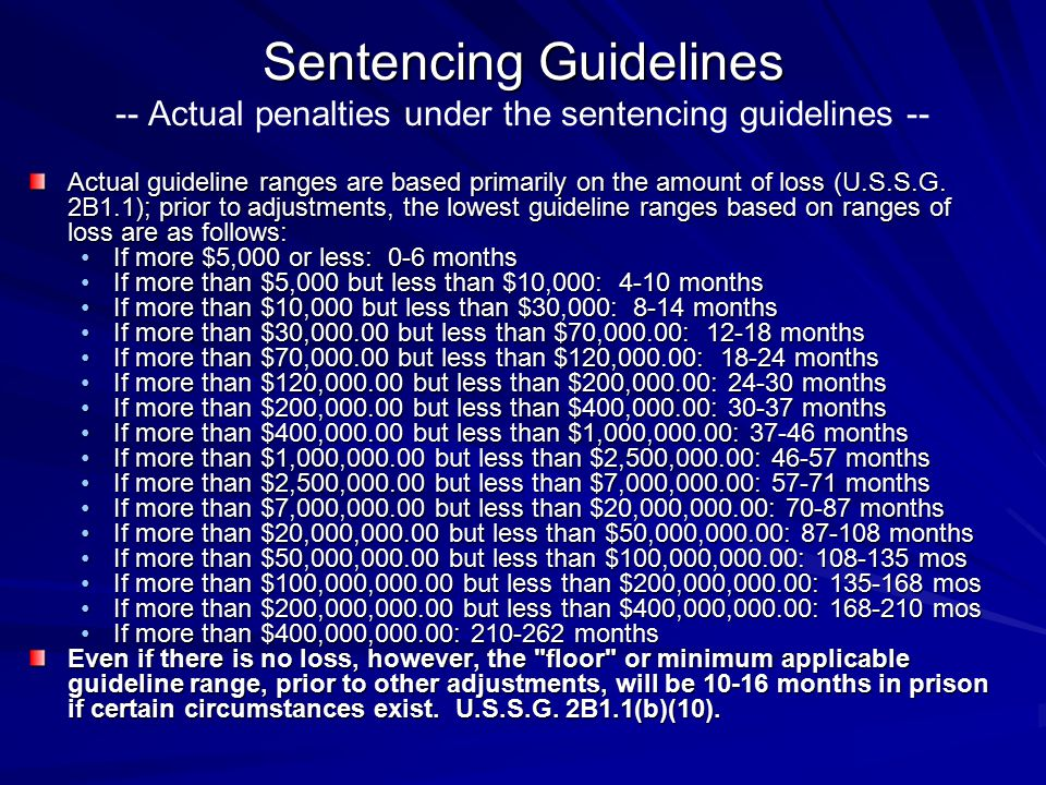 Sentencing Guidelines Sentencing Guidelines -- Actual penalties under the sentencing guidelines -- Actual guideline ranges are based primarily on the