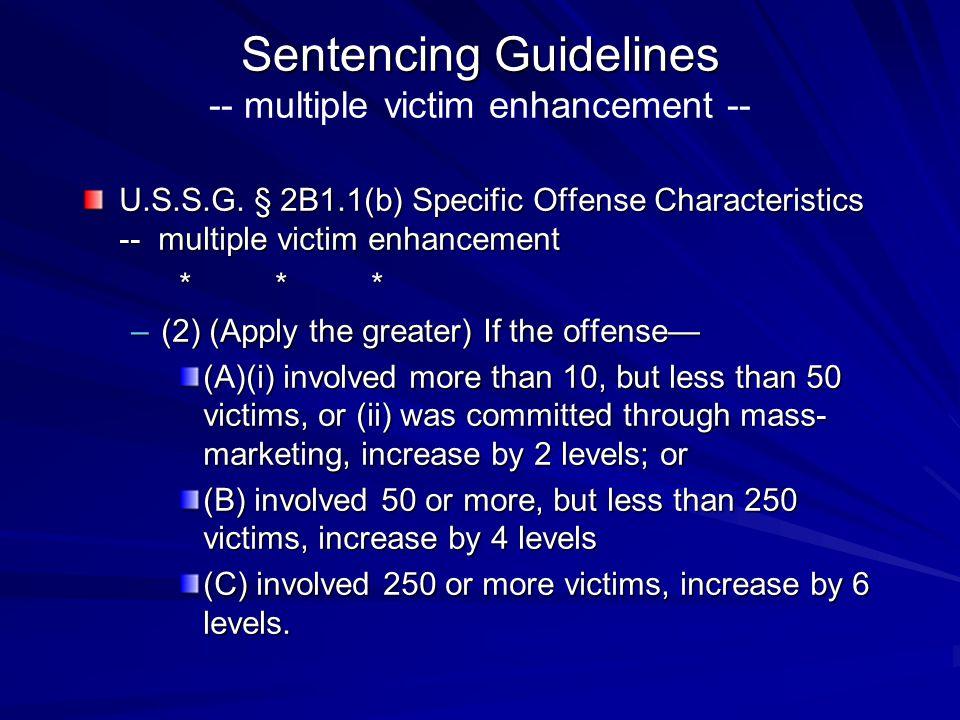 Sentencing Guidelines Sentencing Guidelines -- multiple victim enhancement -- U.S.S.G. § 2B1.1(b) Specific Offense Characteristics -- multiple victim