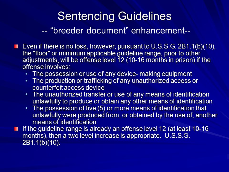 """Sentencing Guidelines Sentencing Guidelines -- """"breeder document"""" enhancement-- Even if there is no loss, however, pursuant to U.S.S.G. 2B1.1(b)(10),"""