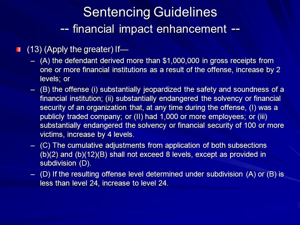 Sentencing Guidelines -- financial impact enhancement -- (13) (Apply the greater) If— –(A) the defendant derived more than $1,000,000 in gross receipt