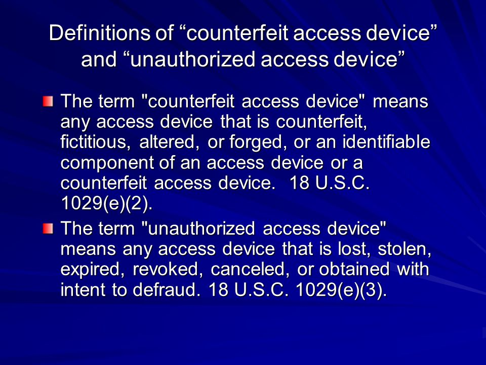 """Definitions of """"counterfeit access device"""" and """"unauthorized access device"""" The term"""