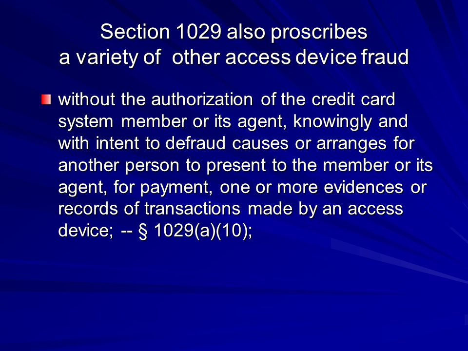 Section 1029 also proscribes a variety of other access device fraud without the authorization of the credit card system member or its agent, knowingly