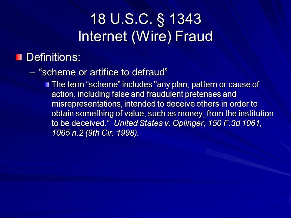 "18 U.S.C. § 1343 Internet (Wire) Fraud Definitions: –""scheme or artifice to defraud"" The term ""scheme"" includes"