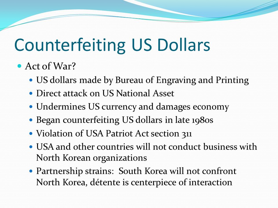Action to Combat Counterfeiting The Issue of counterfeiting is surfaced at the 6 Party Talks as a part of PSI (Proliferation Security Incentive), ref.: Nuclear issue engagements USA has two-prong approach to address problem: 1.