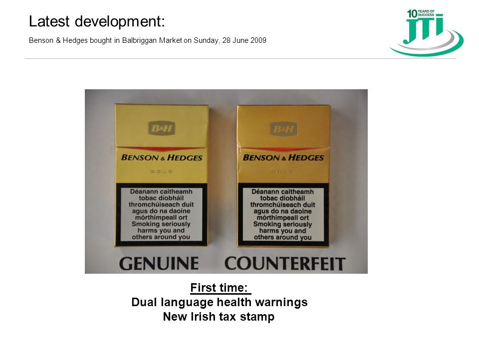 Latest development: Benson & Hedges bought in Balbriggan Market on Sunday, 28 June 2009 First time: Dual language health warnings New Irish tax stamp