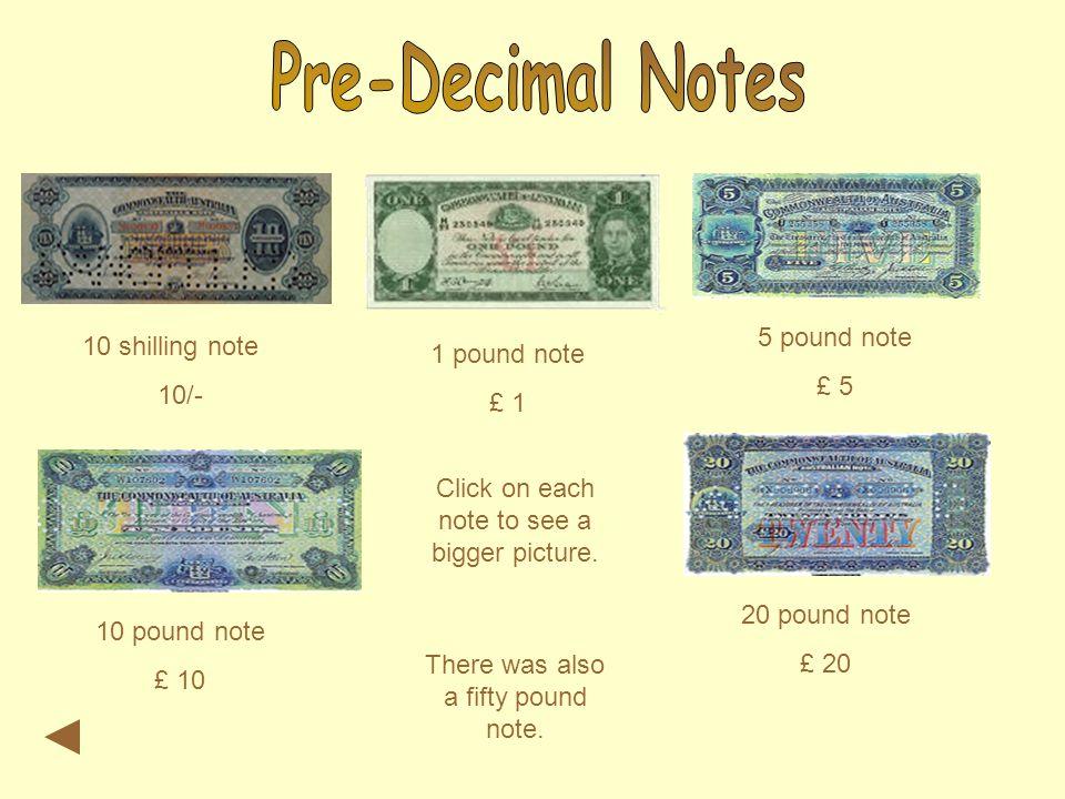 10 shilling note 10/- 1 pound note £ 1 5 pound note £ 5 10 pound note £ 10 20 pound note £ 20 There was also a fifty pound note.