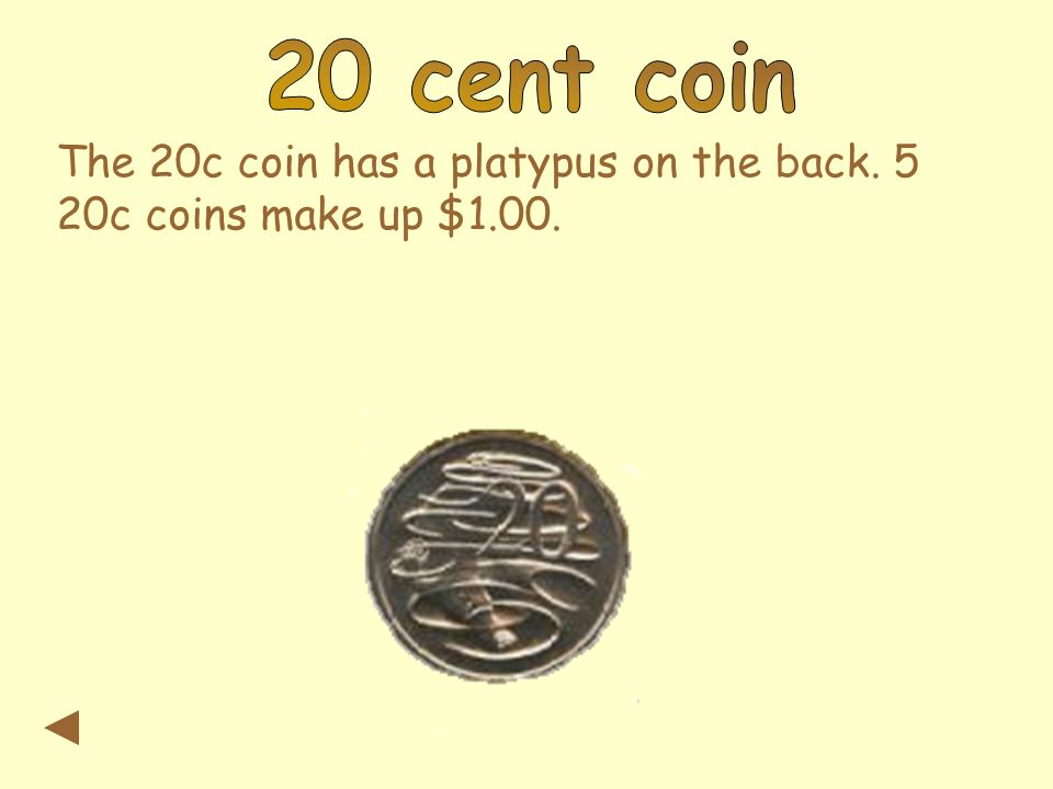 The 20c coin has a platypus on the back. 5 20c coins make up $1.00.