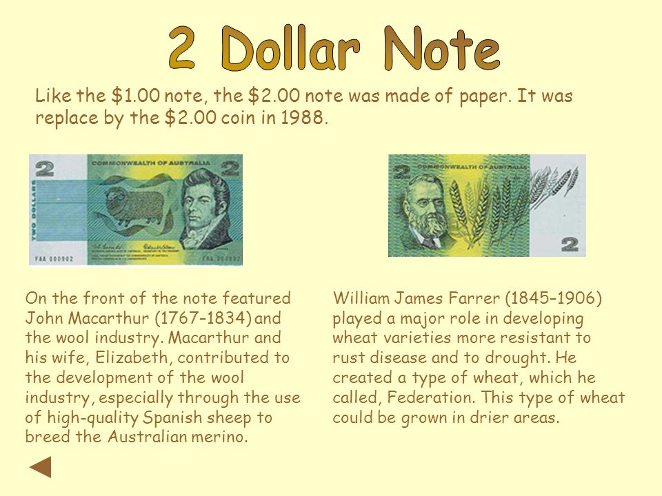 Like the $1.00 note, the $2.00 note was made of paper. It was replace by the $2.00 coin in 1988. On the front of the note featured John Macarthur (176