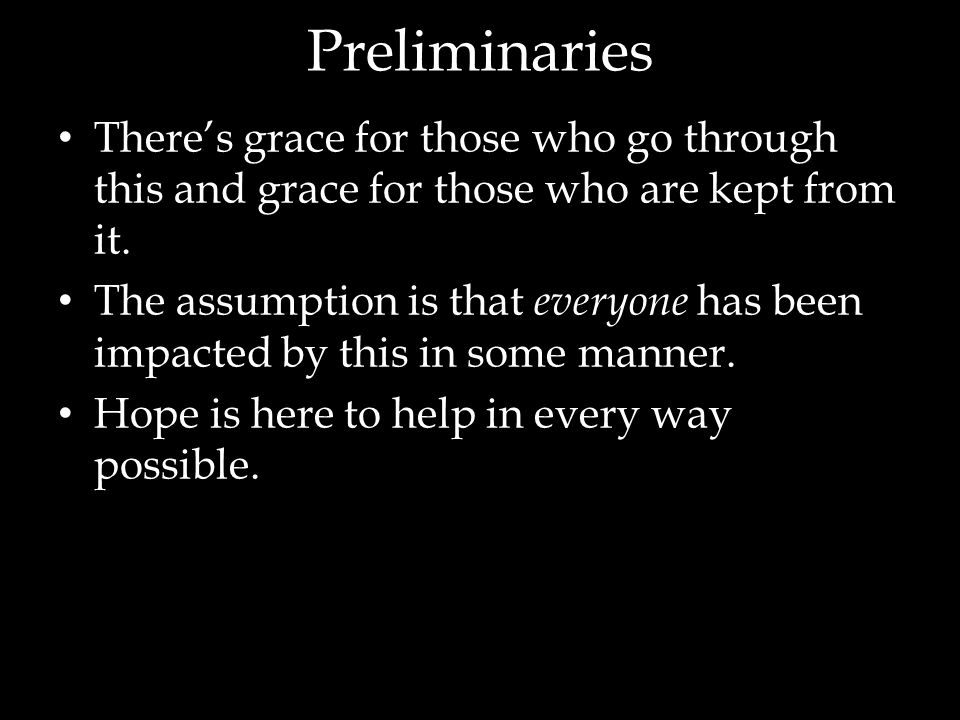 Preliminaries There's grace for those who go through this and grace for those who are kept from it.