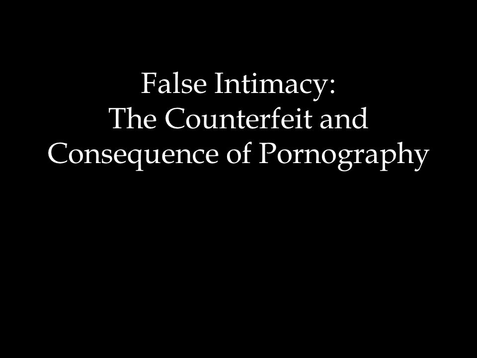 False Intimacy: The Counterfeit and Consequence of Pornography