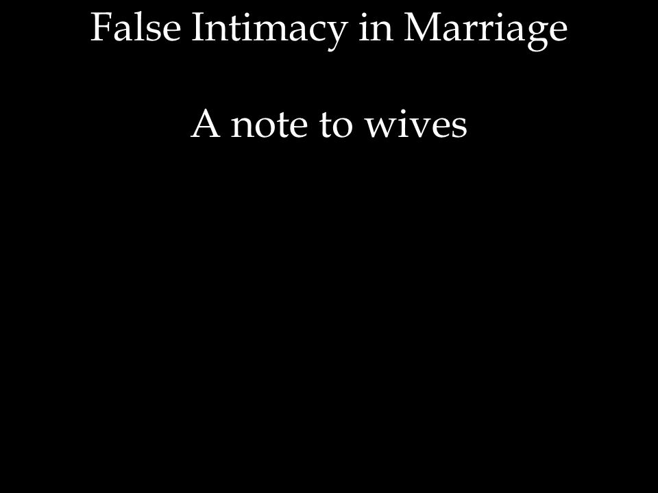 False Intimacy in Marriage A note to wives