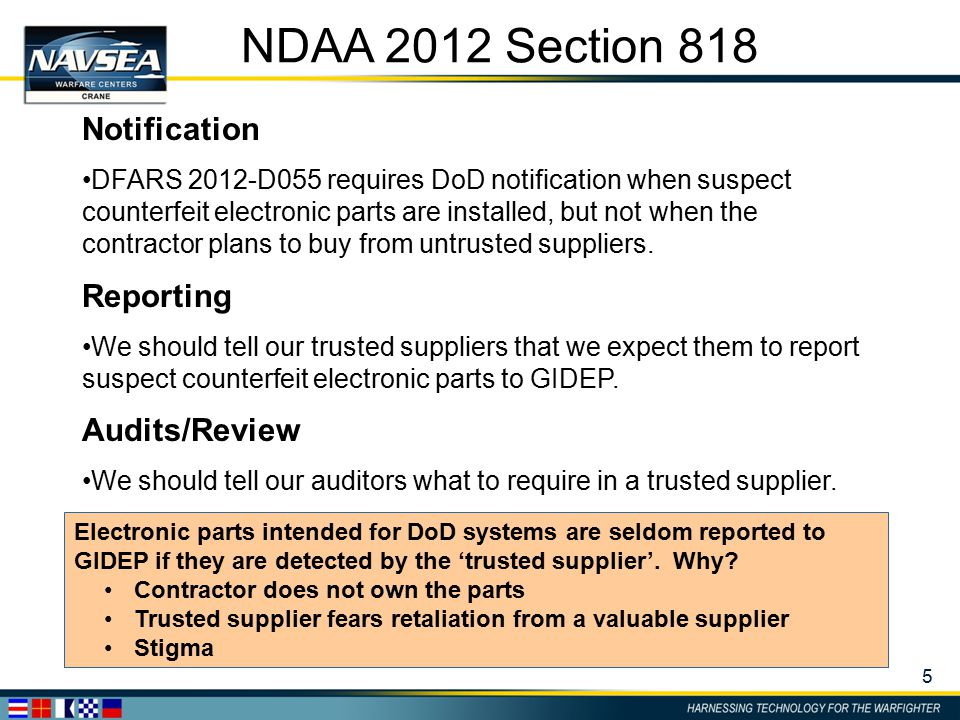 5 NDAA 2012 Section 818 Notification DFARS 2012-D055 requires DoD notification when suspect counterfeit electronic parts are installed, but not when t