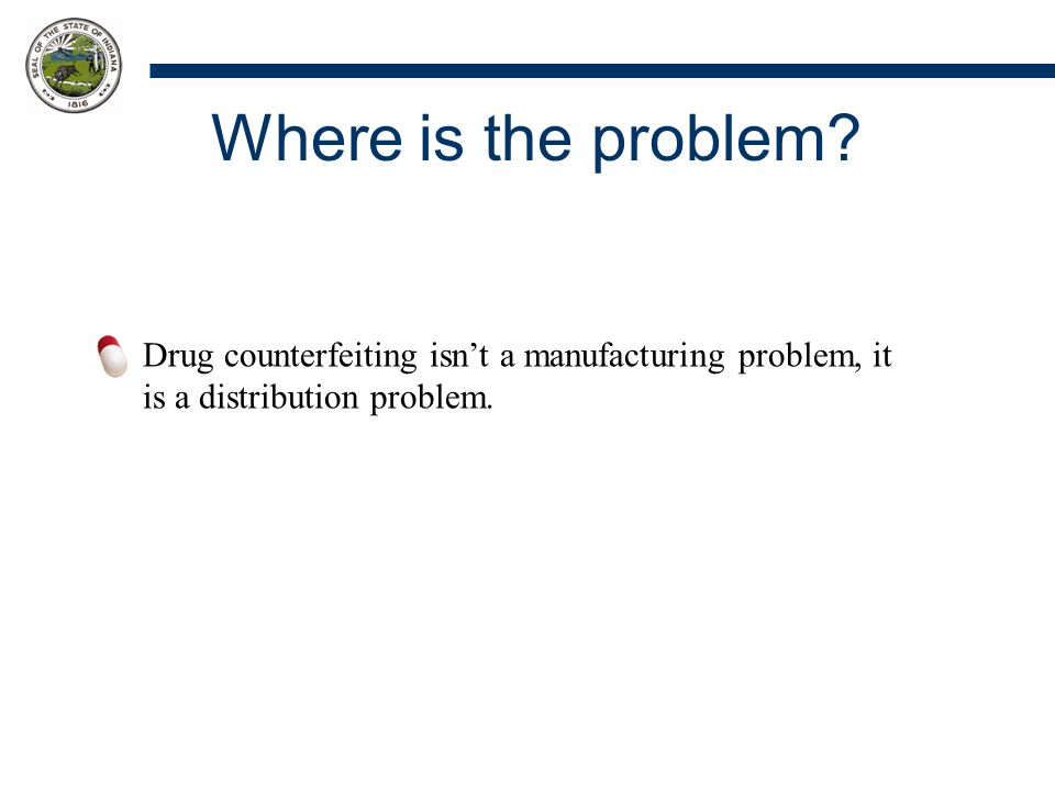 Where is the problem? Drug counterfeiting isn't a manufacturing problem, it is a distribution problem.