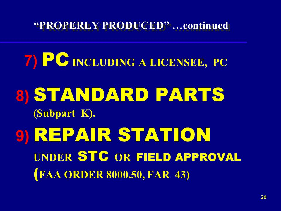 """19 """"PROPERLY PRODUCED"""" …continued  4) BILATERAL (Subpart N)  5) OWNER / OPERATOR (Subpart K)  6) TC WITHOUT SEPARATE PRODUCTION AUTHORIZATION (Subp"""
