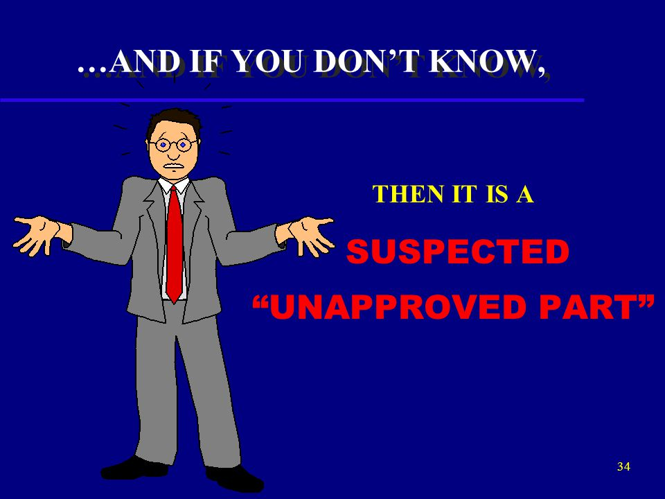 33 OK, WHAT IS AN UNAPPROVED PART  IF A PART IS NOT AN APPROVED PART  THEN IT IS AN UNAPPROVED PART  THEN IT IS AN UNAPPROVED PART