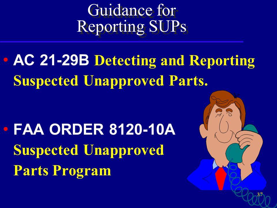 36 SUPs REPORTING FAA Suspected Unapproved Parts (AVR-20) 13873 Park Center Road, Suite 165 Herndon, VA 20171 Phone: 703-668-3720 Fax: 703-481-3002 www.faa.gov/avr/sups/