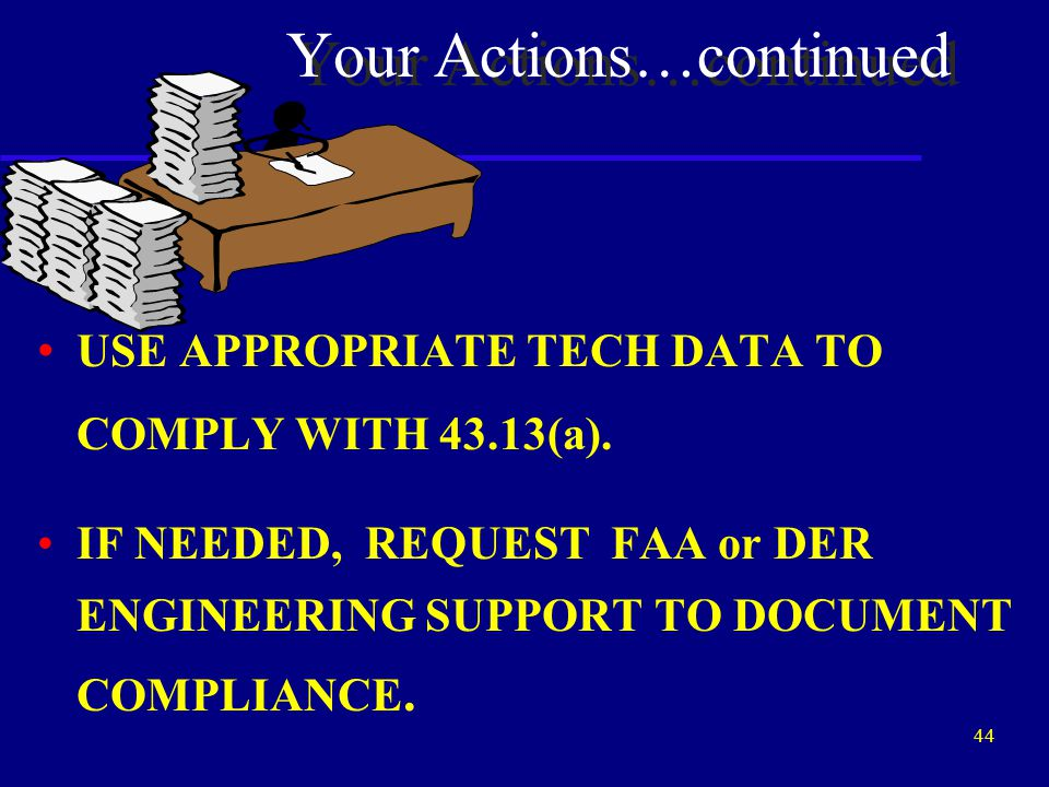 43 Your Actions…continued ALWAYS REQUIRE CERTIFICATION THAT PARTS SUPPLIED ARE APPROVED PARTS