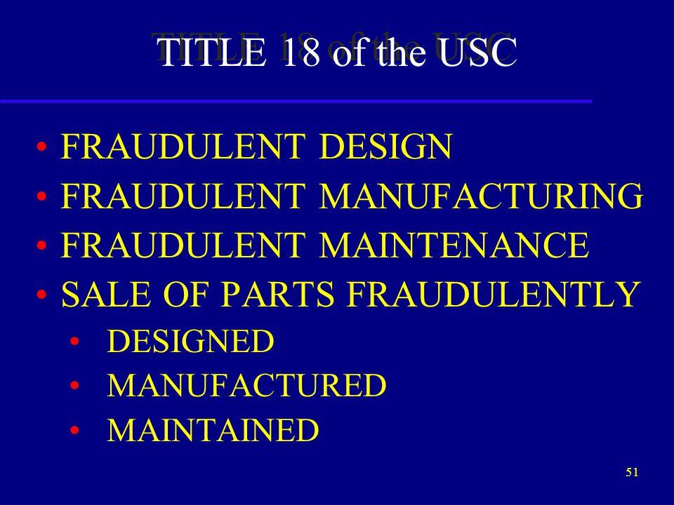 50 TITLE 49 of the USC ( THE FARs ) IMPROPER DESIGN IMPROPER MANUFACTURING IMPROPER MAINTENANCE SALE OF PARTS IMPROPERLY DESIGNED MANUFACTURED MAINTAINED
