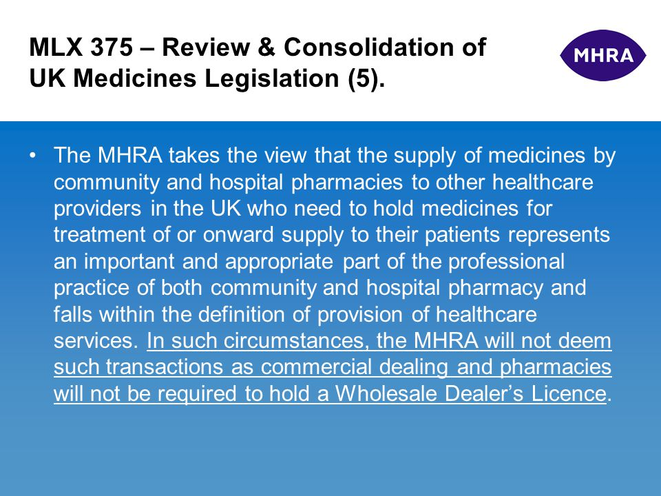 MLX 375 – Review & Consolidation of UK Medicines Legislation (5). The MHRA takes the view that the supply of medicines by community and hospital pharm